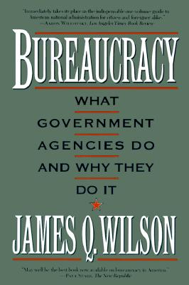 Bureaucracy By Wilson, James Q.