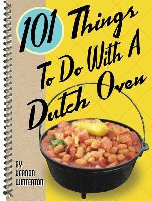 101 Things to Do With a Dutch Oven By Winterton, Vernon